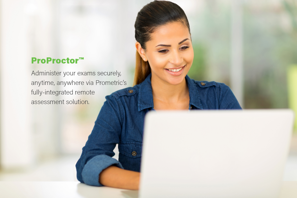 ProProctor - Administer your exams securely, anytime, anywhere via Prometric's fully-integrated remote assessment solution